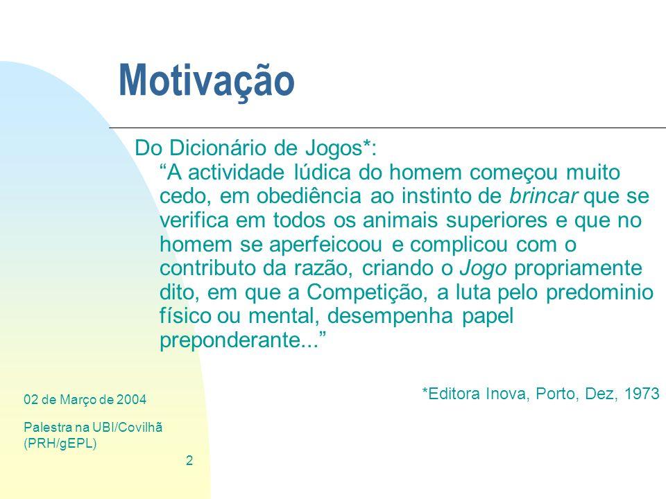 02 de Março de 2004 Palestra na UBI/Covilhã (PRH/gEPL) 2 Motivação Do Dicionário de Jogos*: A actividade lúdica do homem começou muito cedo, em obediê