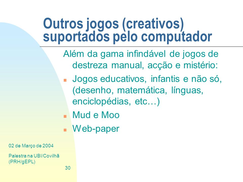 02 de Março de 2004 Palestra na UBI/Covilhã (PRH/gEPL) 30 Outros jogos (creativos) suportados pelo computador Além da gama infindável de jogos de dest