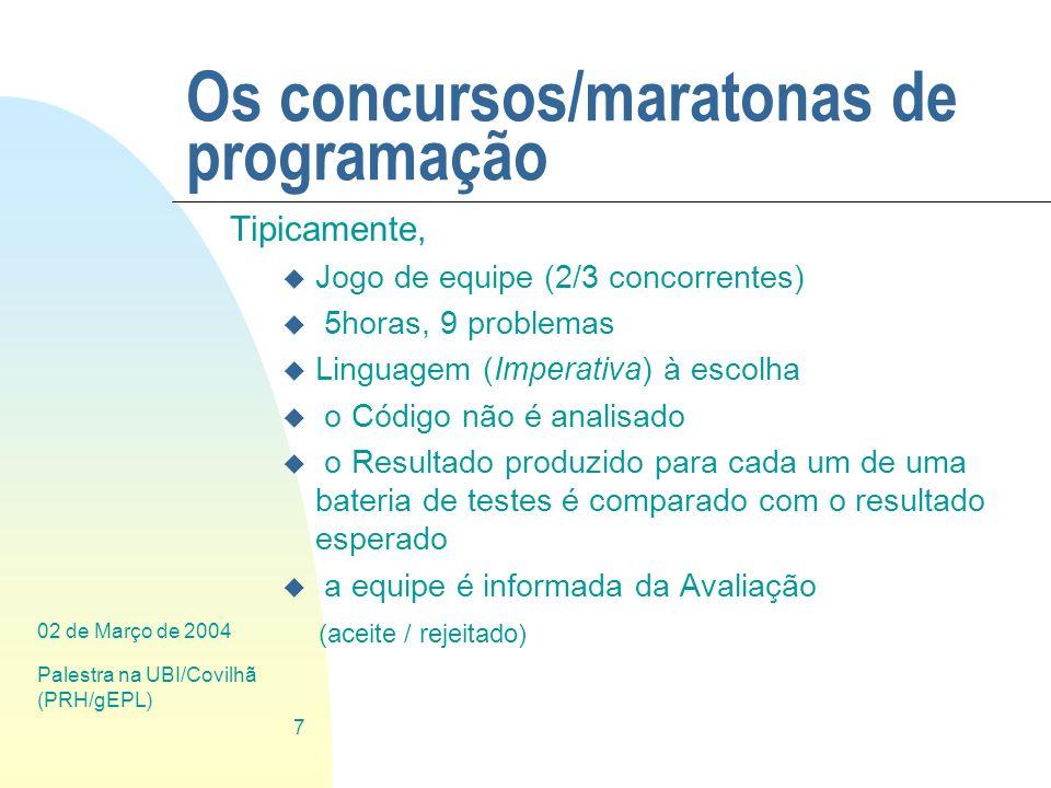 02 de Março de 2004 Palestra na UBI/Covilhã (PRH/gEPL) 7 Os concursos/maratonas de programação Tipicamente, u Jogo de equipe (2/3 concorrentes) u 5hor