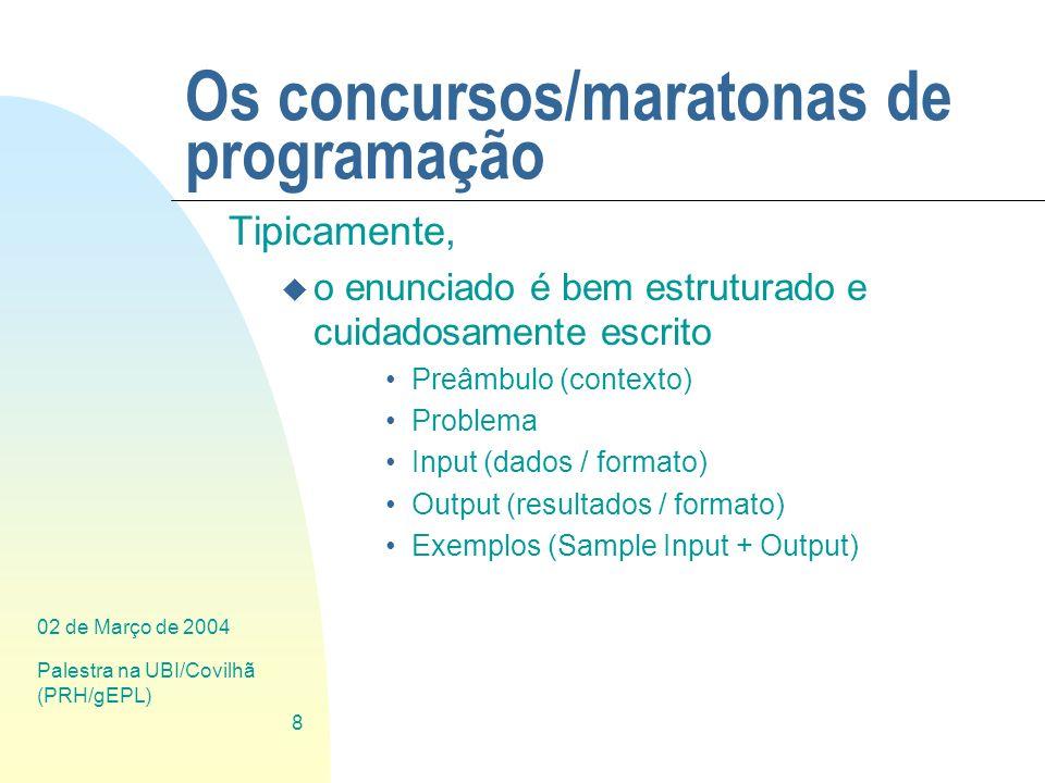 02 de Março de 2004 Palestra na UBI/Covilhã (PRH/gEPL) 8 Os concursos/maratonas de programação Tipicamente, u o enunciado é bem estruturado e cuidados