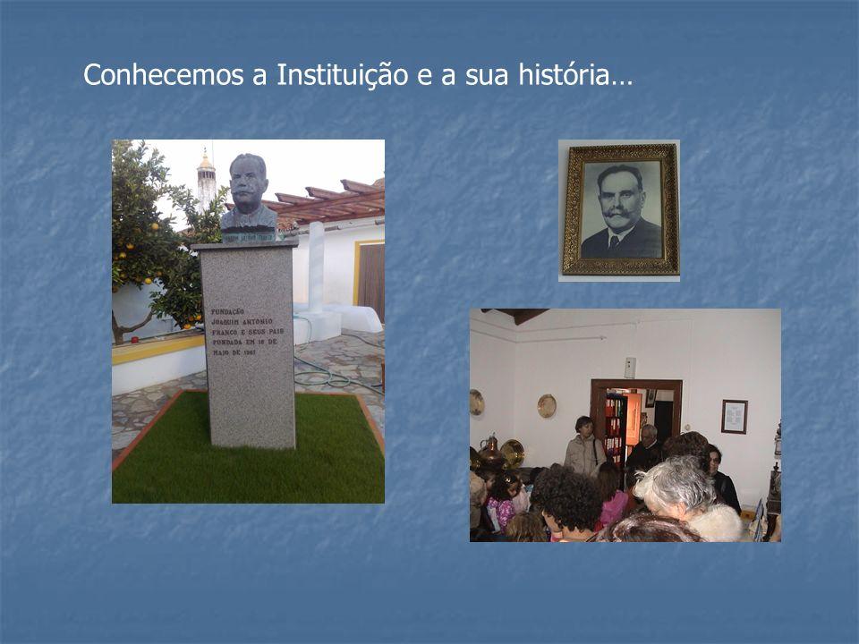Conhecemos a Instituição e a sua história…