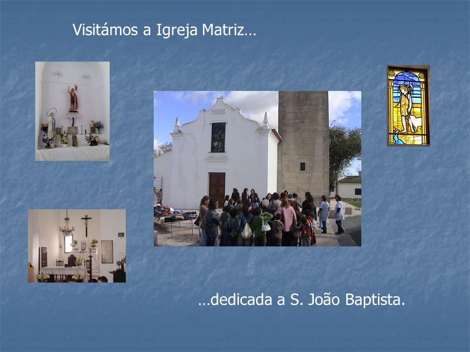 Visitámos a Igreja Matriz… …dedicada a S. João Baptista.