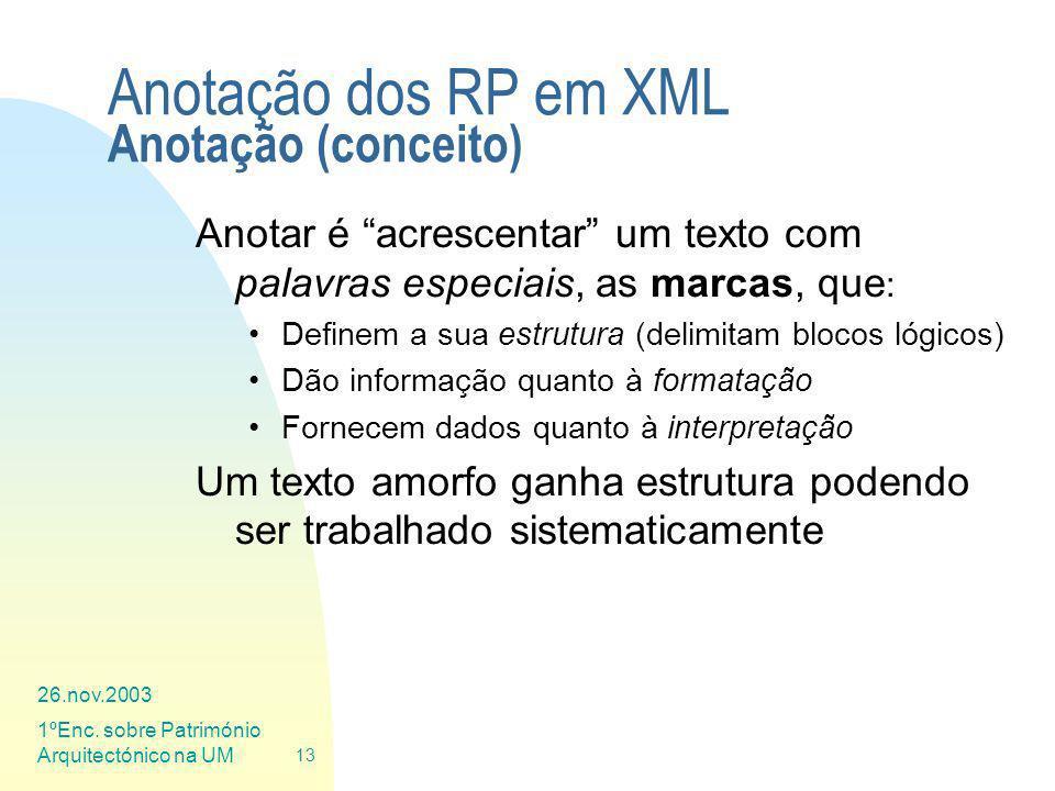 26.nov.2003 1ºEnc. sobre Património Arquitectónico na UM 13 Anotação dos RP em XML Anotação (conceito) Anotar é acrescentar um texto com palavras espe
