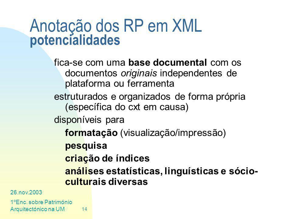 26.nov.2003 1ºEnc. sobre Património Arquitectónico na UM 14 Anotação dos RP em XML potencialidades fica-se com uma base documental com os documentos o