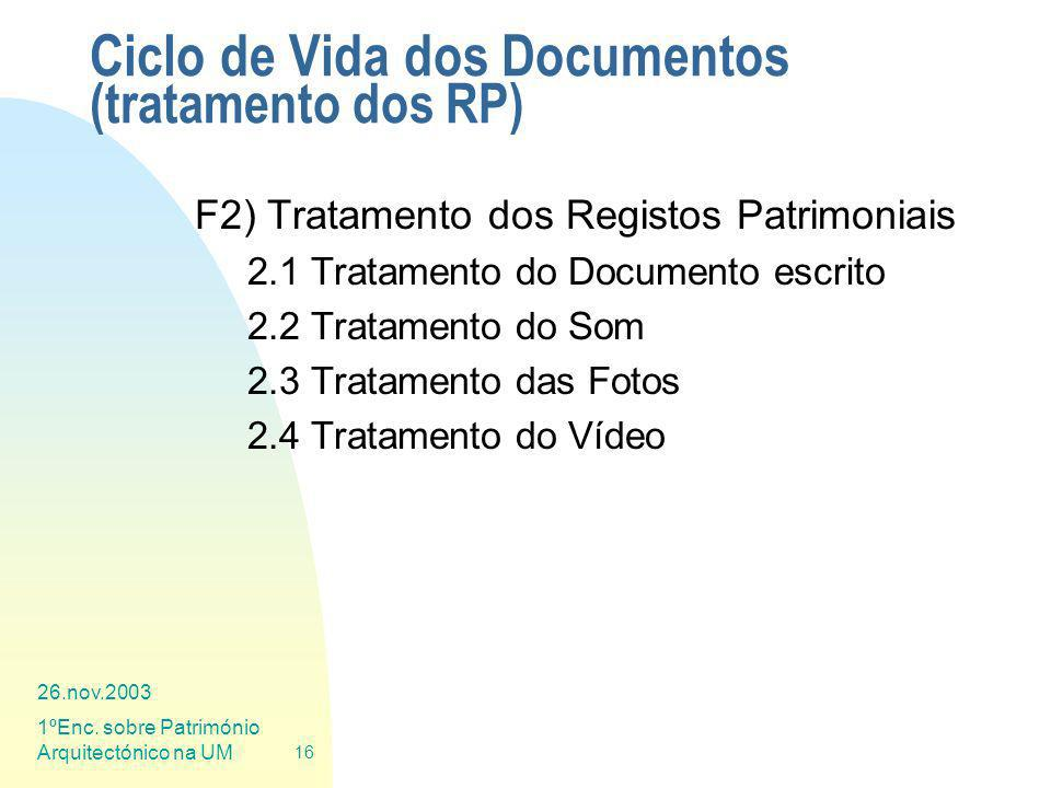 26.nov.2003 1ºEnc. sobre Património Arquitectónico na UM 16 Ciclo de Vida dos Documentos (tratamento dos RP) F2) Tratamento dos Registos Patrimoniais
