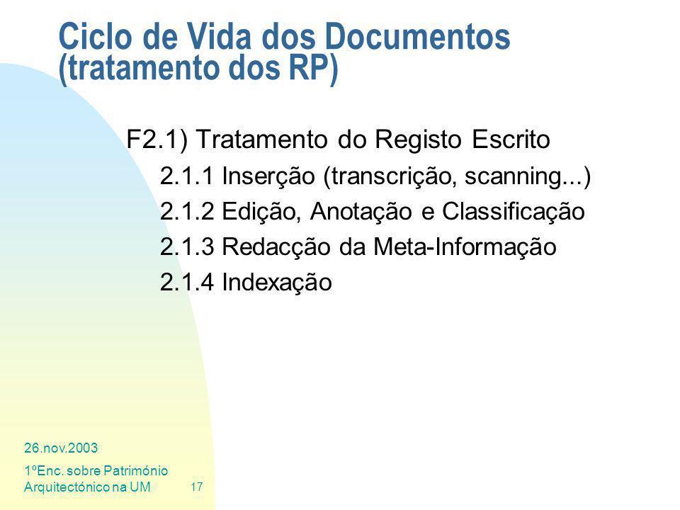 26.nov.2003 1ºEnc. sobre Património Arquitectónico na UM 17 Ciclo de Vida dos Documentos (tratamento dos RP) F2.1) Tratamento do Registo Escrito 2.1.1