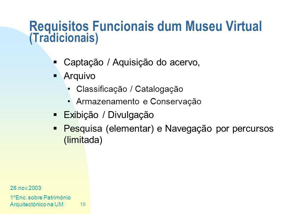 26.nov.2003 1ºEnc. sobre Património Arquitectónico na UM 19 Requisitos Funcionais dum Museu Virtual (Tradicionais) Captação / Aquisição do acervo, Arq