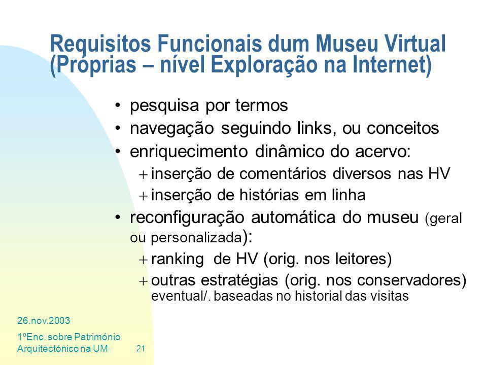 26.nov.2003 1ºEnc. sobre Património Arquitectónico na UM 21 Requisitos Funcionais dum Museu Virtual (Próprias – nível Exploração na Internet) pesquisa