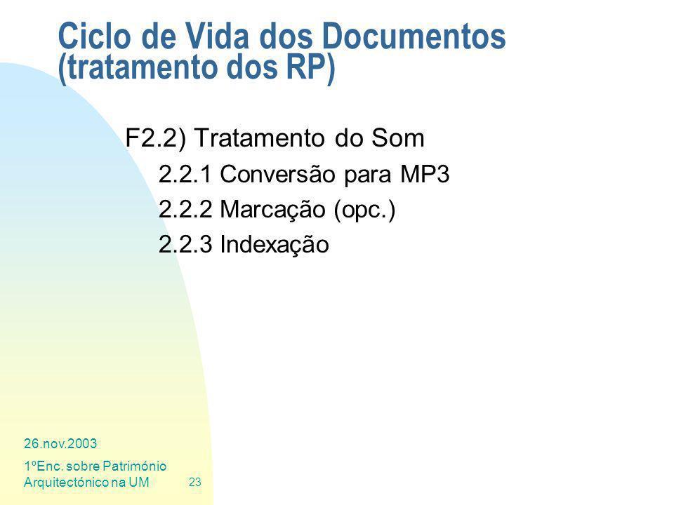 26.nov.2003 1ºEnc. sobre Património Arquitectónico na UM 23 Ciclo de Vida dos Documentos (tratamento dos RP) F2.2) Tratamento do Som 2.2.1 Conversão p
