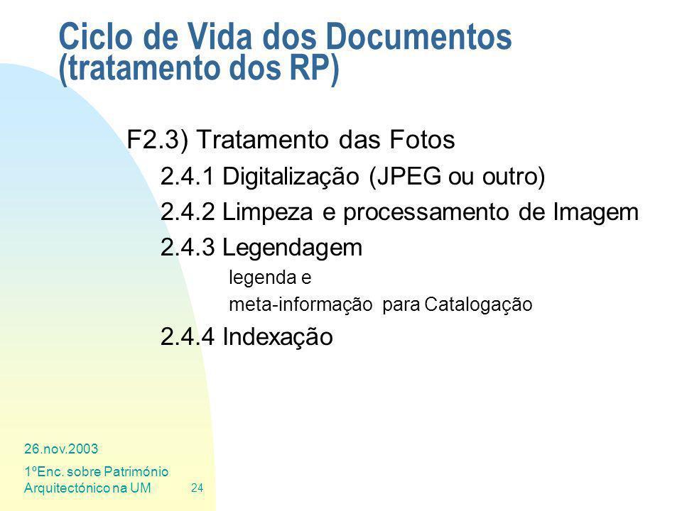 26.nov.2003 1ºEnc. sobre Património Arquitectónico na UM 24 Ciclo de Vida dos Documentos (tratamento dos RP) F2.3) Tratamento das Fotos 2.4.1 Digitali