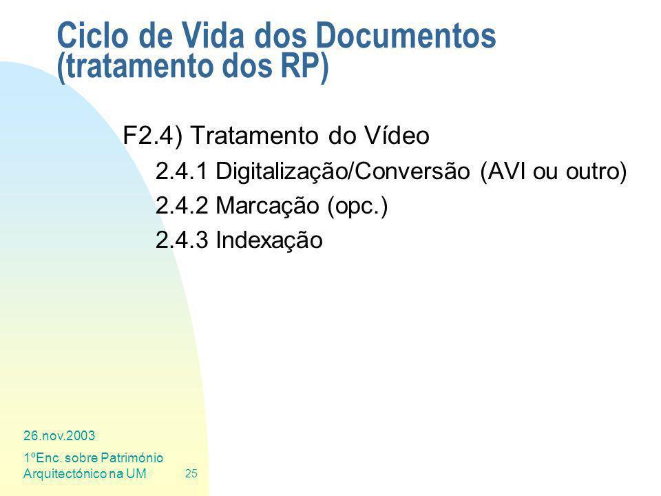 26.nov.2003 1ºEnc. sobre Património Arquitectónico na UM 25 Ciclo de Vida dos Documentos (tratamento dos RP) F2.4) Tratamento do Vídeo 2.4.1 Digitaliz