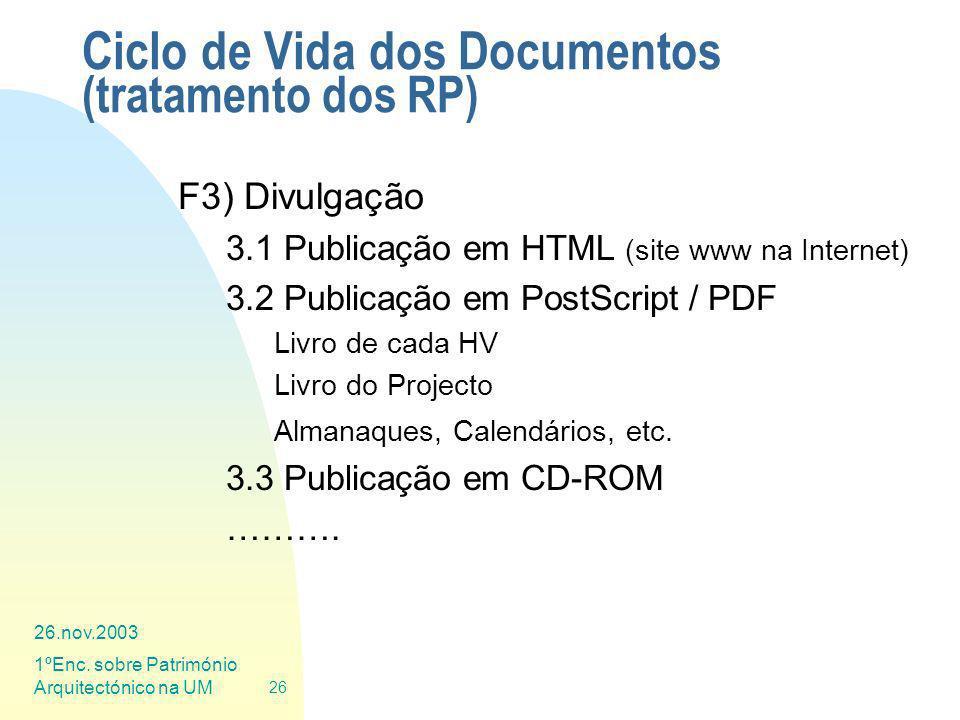 26.nov.2003 1ºEnc. sobre Património Arquitectónico na UM 26 Ciclo de Vida dos Documentos (tratamento dos RP) F3) Divulgação 3.1 Publicação em HTML (si