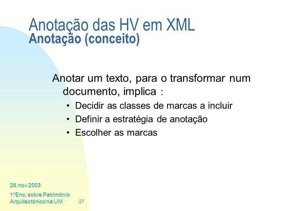 26.nov.2003 1ºEnc. sobre Património Arquitectónico na UM 27 Anotação das HV em XML Anotação (conceito) Anotar um texto, para o transformar num documen