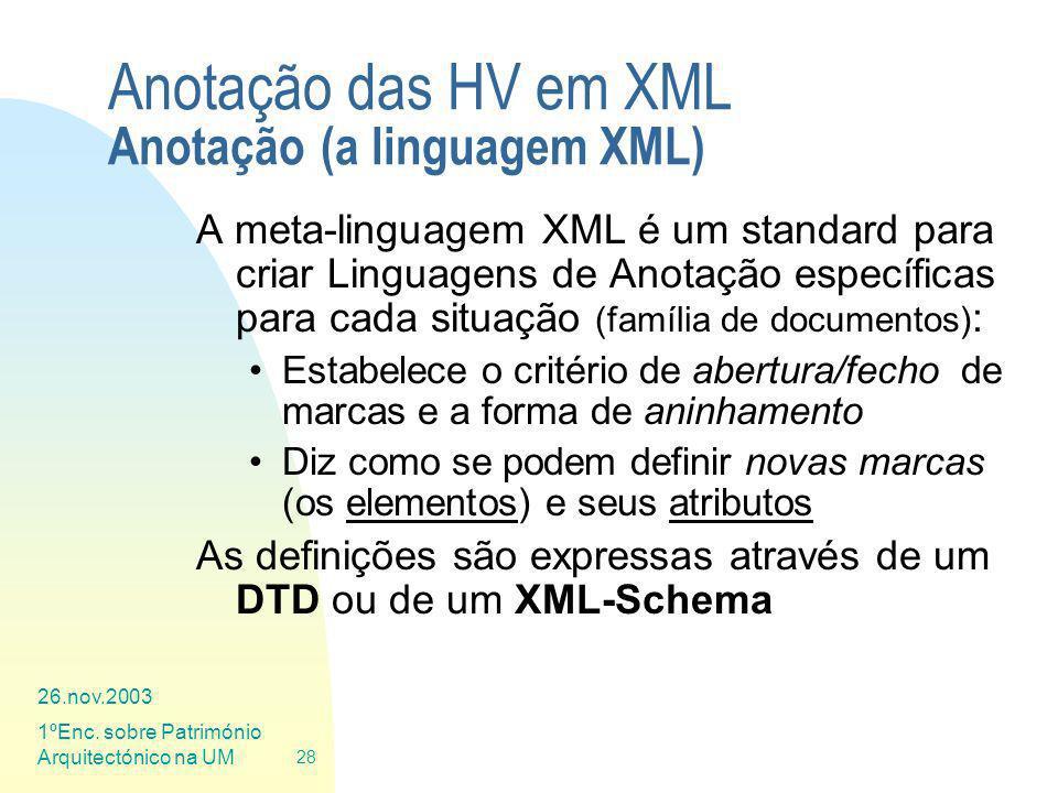 26.nov.2003 1ºEnc. sobre Património Arquitectónico na UM 28 Anotação das HV em XML Anotação (a linguagem XML) A meta-linguagem XML é um standard para
