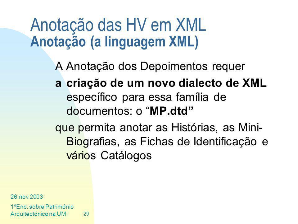 26.nov.2003 1ºEnc. sobre Património Arquitectónico na UM 29 Anotação das HV em XML Anotação (a linguagem XML) A Anotação dos Depoimentos requer a cria