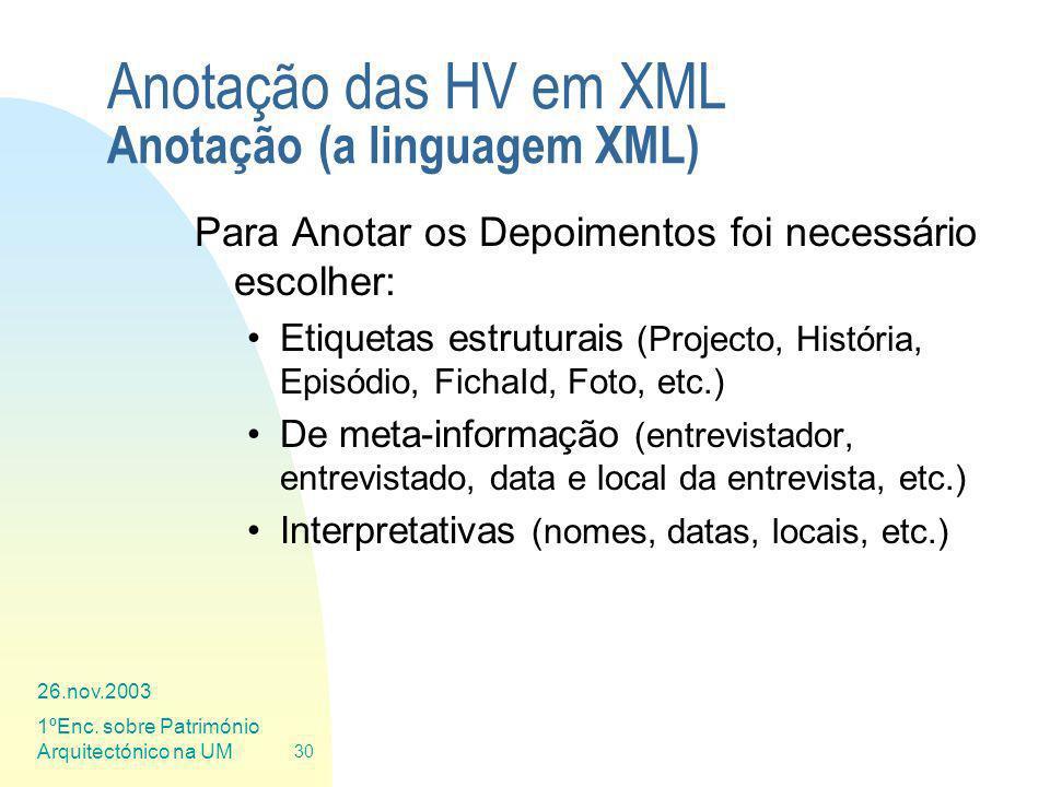 26.nov.2003 1ºEnc. sobre Património Arquitectónico na UM 30 Anotação das HV em XML Anotação (a linguagem XML) Para Anotar os Depoimentos foi necessári