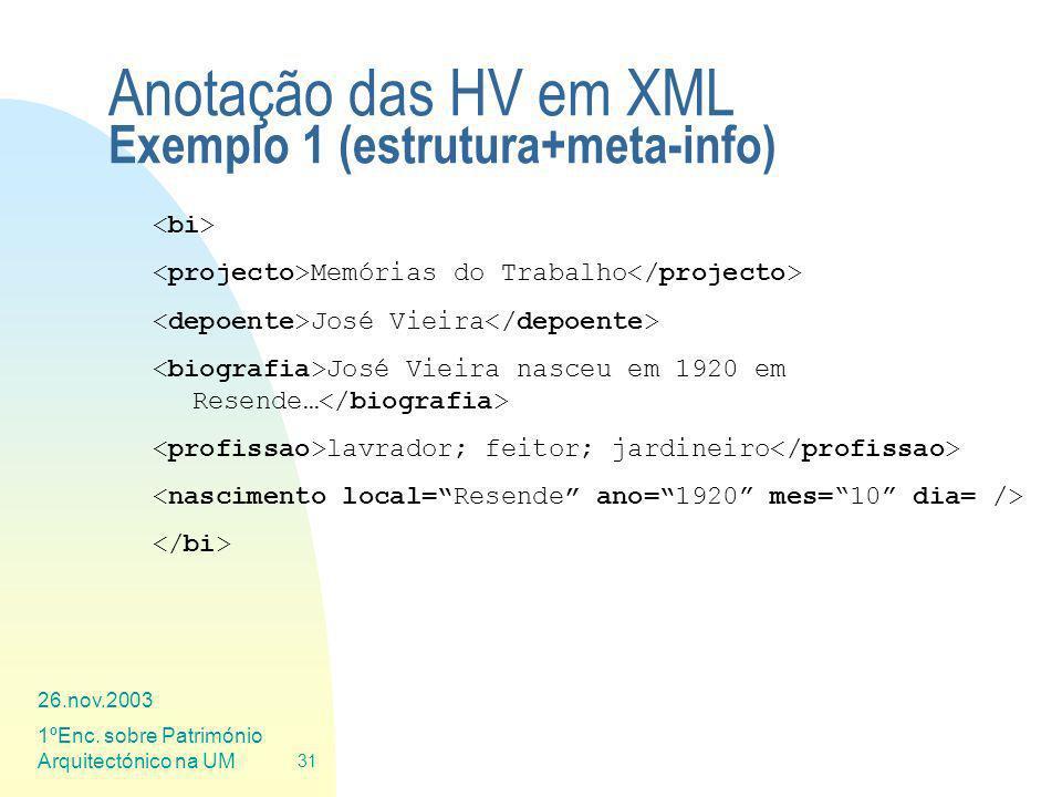 26.nov.2003 1ºEnc. sobre Património Arquitectónico na UM 31 Anotação das HV em XML Exemplo 1 (estrutura+meta-info) Memórias do Trabalho José Vieira Jo