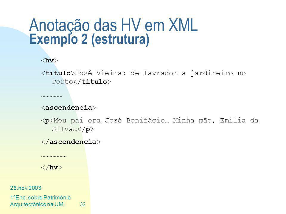 26.nov.2003 1ºEnc. sobre Património Arquitectónico na UM 32 Anotação das HV em XML Exemplo 2 (estrutura) José Vieira: de lavrador a jardineiro no Port