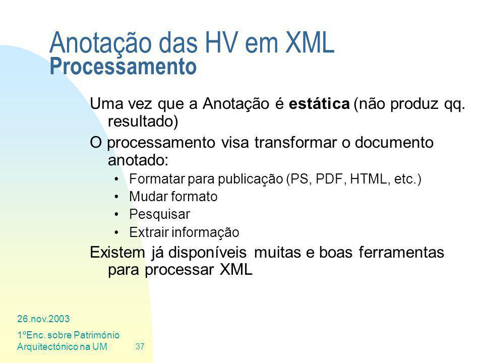 26.nov.2003 1ºEnc. sobre Património Arquitectónico na UM 37 Anotação das HV em XML Processamento Uma vez que a Anotação é estática (não produz qq. res