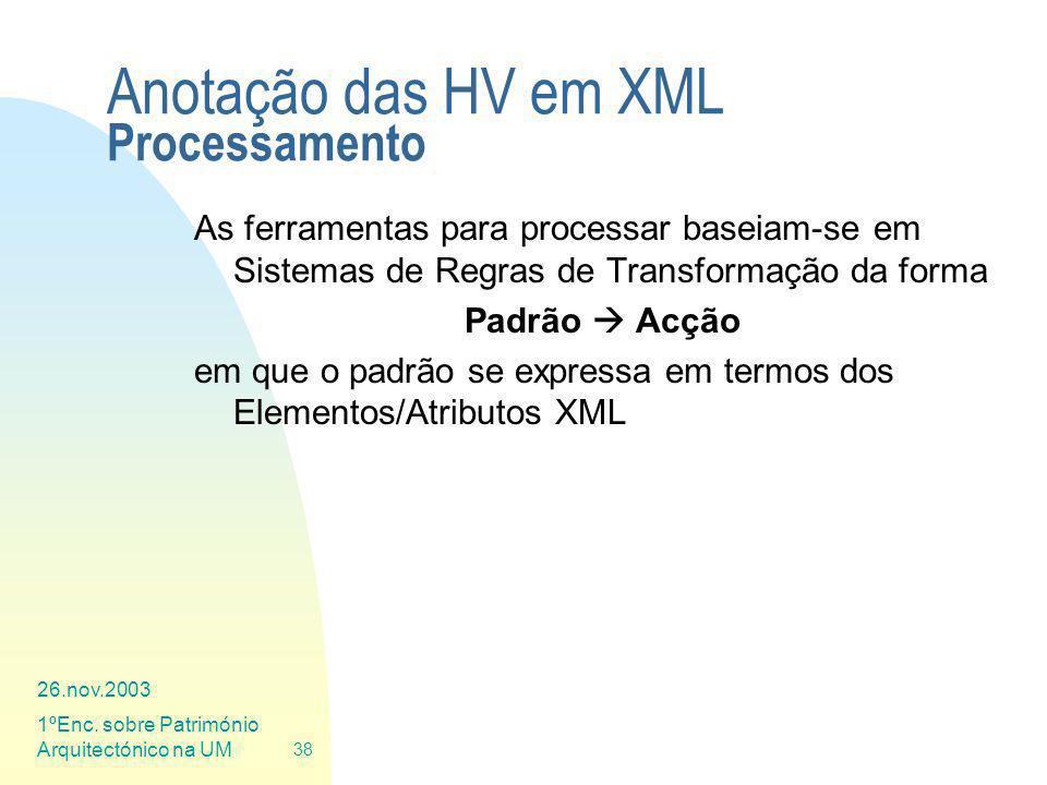 26.nov.2003 1ºEnc. sobre Património Arquitectónico na UM 38 Anotação das HV em XML Processamento As ferramentas para processar baseiam-se em Sistemas