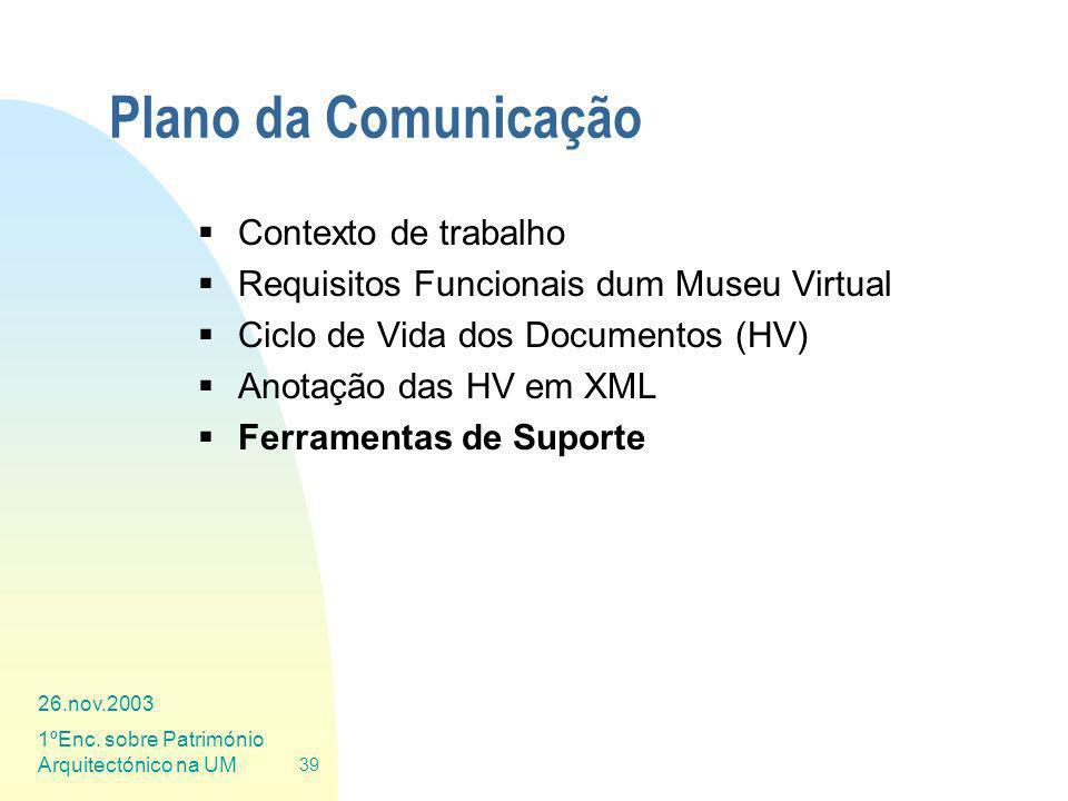 26.nov.2003 1ºEnc. sobre Património Arquitectónico na UM 39 Plano da Comunicação Contexto de trabalho Requisitos Funcionais dum Museu Virtual Ciclo de