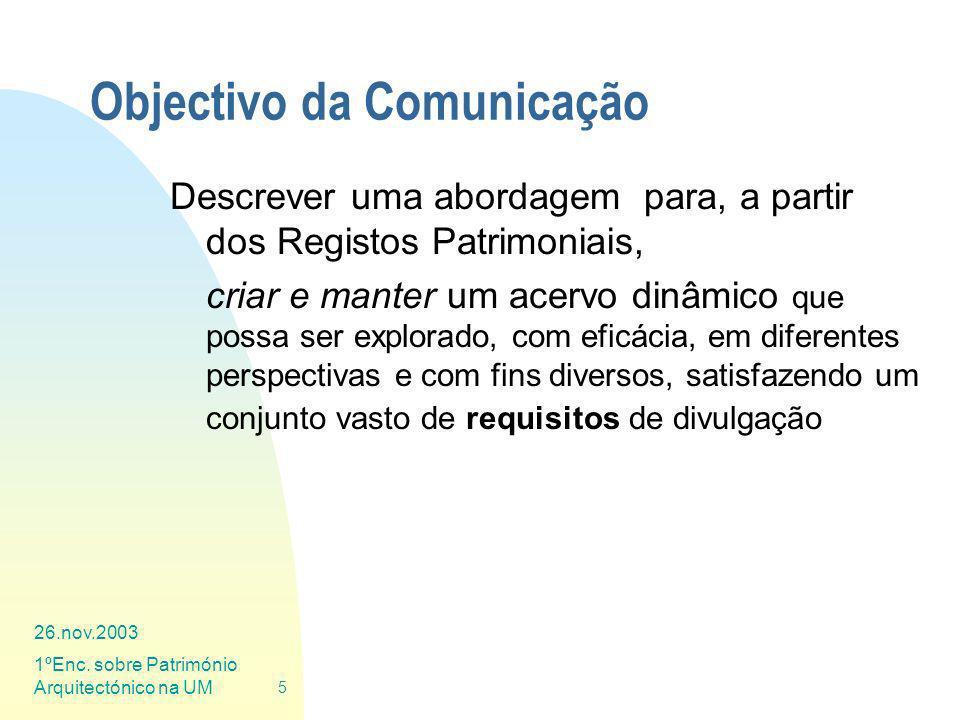 26.nov.2003 1ºEnc. sobre Património Arquitectónico na UM 5 Objectivo da Comunicação Descrever uma abordagem para, a partir dos Registos Patrimoniais,