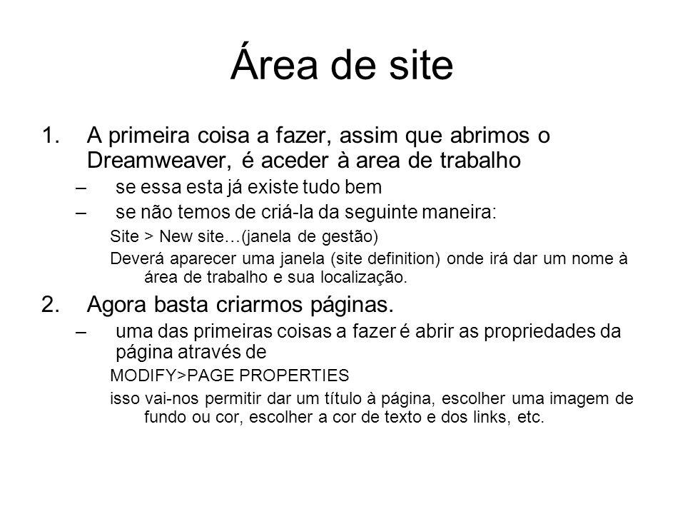Área de site 1.A primeira coisa a fazer, assim que abrimos o Dreamweaver, é aceder à area de trabalho –se essa esta já existe tudo bem –se não temos de criá-la da seguinte maneira: Site > New site…(janela de gestão) Deverá aparecer uma janela (site definition) onde irá dar um nome à área de trabalho e sua localização.