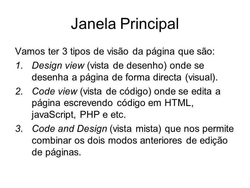 Janela Principal Vamos ter 3 tipos de visão da página que são: 1.Design view (vista de desenho) onde se desenha a página de forma directa (visual).