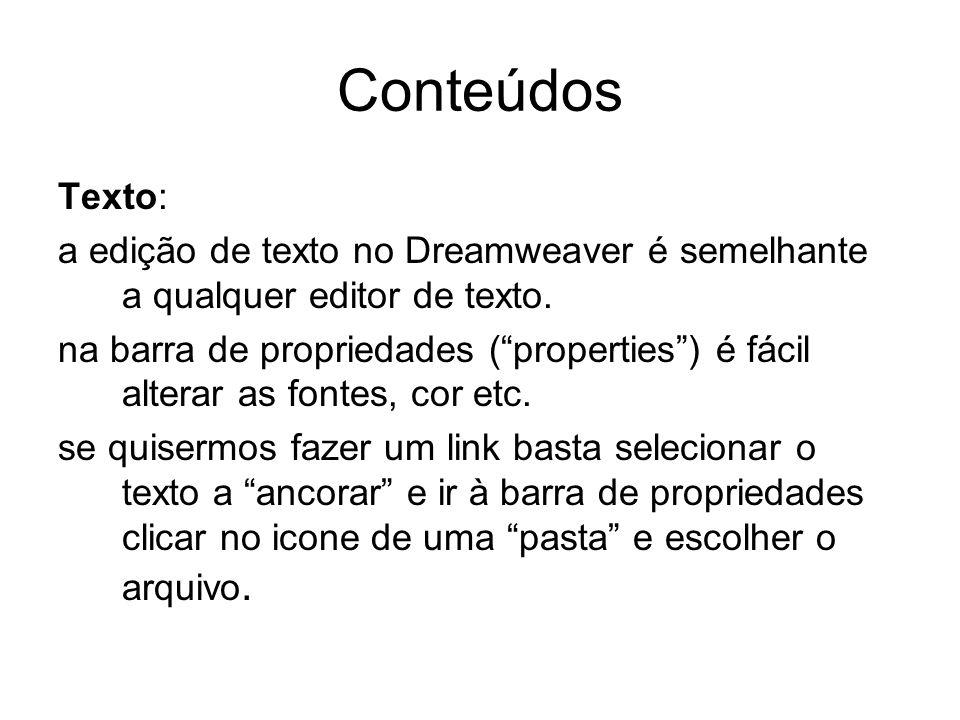 Conteúdos Texto: a edição de texto no Dreamweaver é semelhante a qualquer editor de texto.