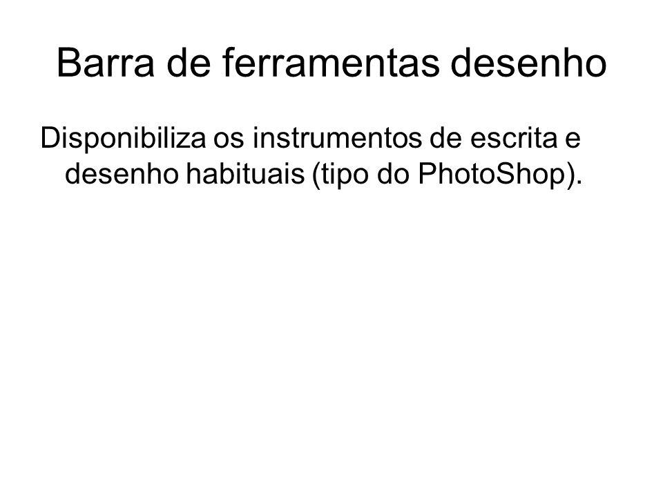 Barra de ferramentas desenho Disponibiliza os instrumentos de escrita e desenho habituais (tipo do PhotoShop).