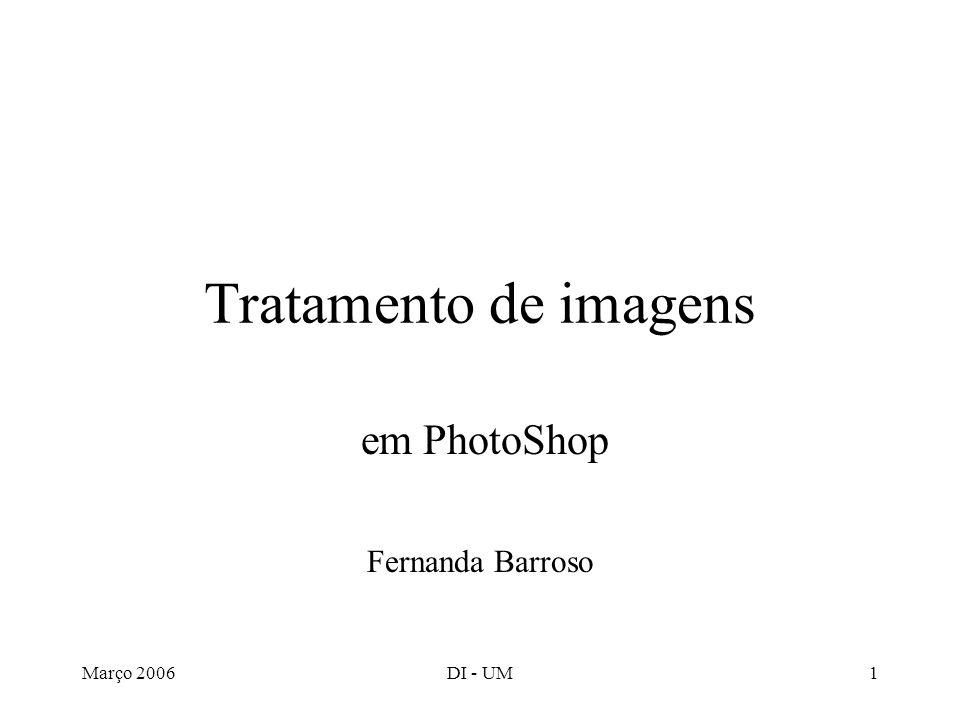 Março 2006DI - UM1 Tratamento de imagens em PhotoShop Fernanda Barroso