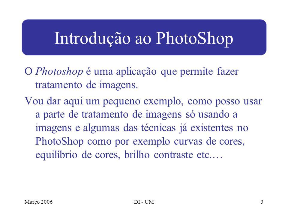 Março 2006DI - UM3 O Photoshop é uma aplicação que permite fazer tratamento de imagens.