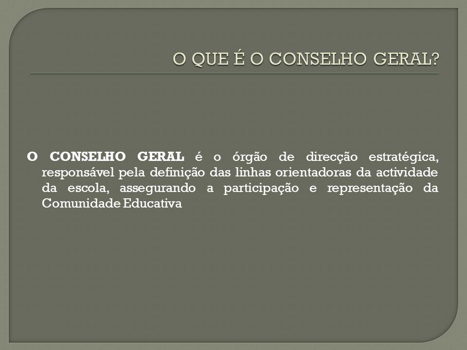 O CONSELHO GERAL é o órgão de direcção estratégica, responsável pela definição das linhas orientadoras da actividade da escola, assegurando a participação e representação da Comunidade Educativa