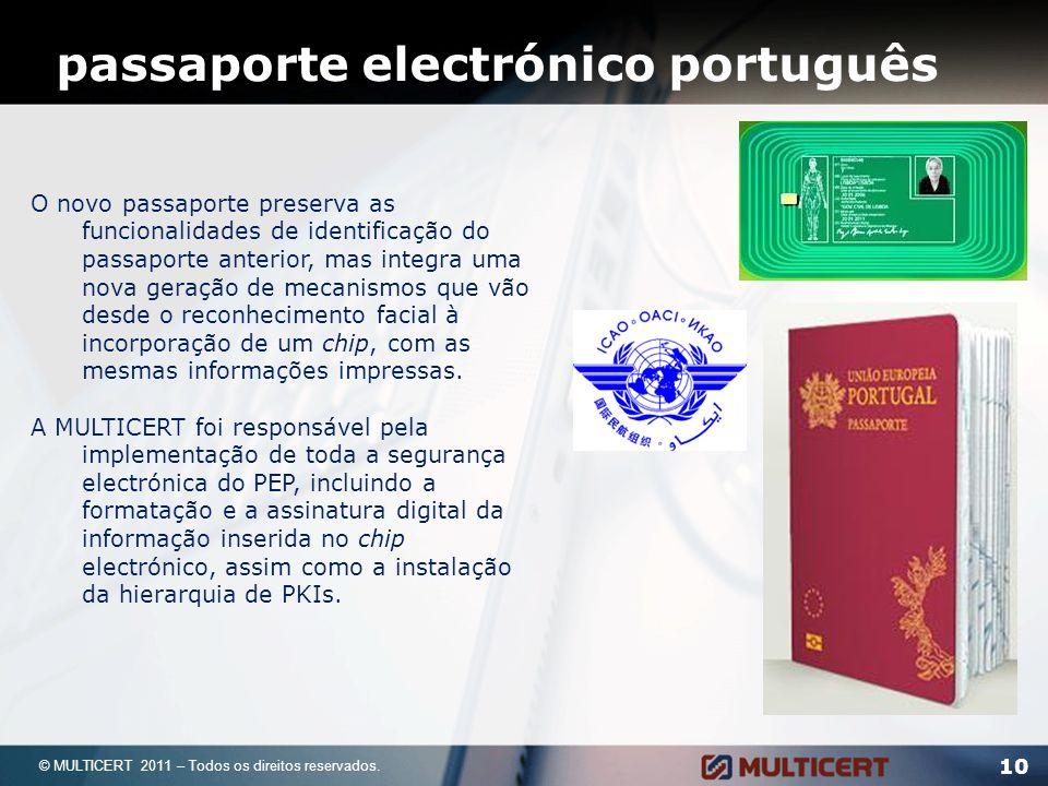 10 © MULTICERT 2011 – Todos os direitos reservados. O novo passaporte preserva as funcionalidades de identificação do passaporte anterior, mas integra