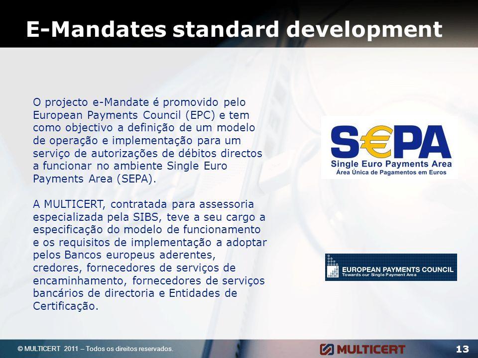 13 © MULTICERT 2011 – Todos os direitos reservados. O projecto e-Mandate é promovido pelo European Payments Council (EPC) e tem como objectivo a defin