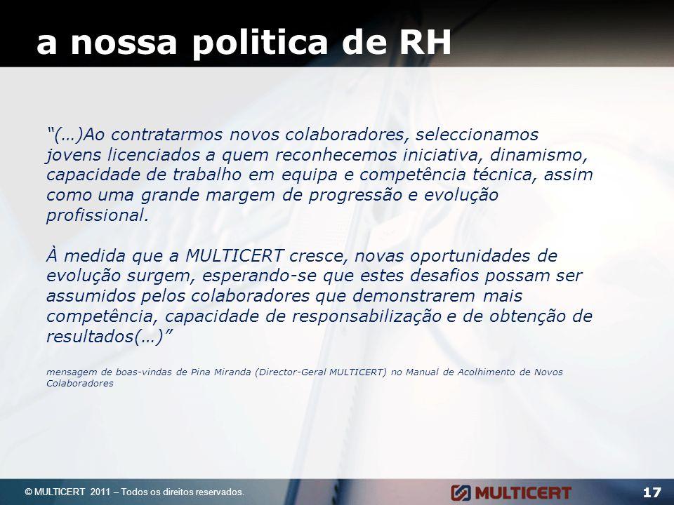 17 © MULTICERT 2011 – Todos os direitos reservados. (…)Ao contratarmos novos colaboradores, seleccionamos jovens licenciados a quem reconhecemos inici