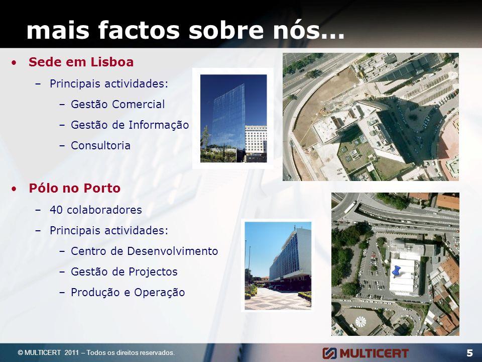 mais factos sobre nós... 5 © MULTICERT 2011 – Todos os direitos reservados. Sede em Lisboa –Principais actividades: –Gestão Comercial –Gestão de Infor