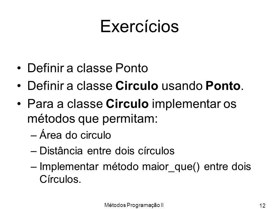 Métodos Programação II 12 Exercícios Definir a classe Ponto Definir a classe Circulo usando Ponto.