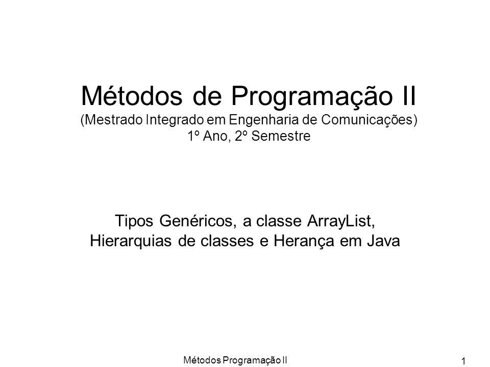 Métodos Programação II 2 Tipos genéricos em Java1.5 Uma classe pode ser definida à custa de um tipo genérico.