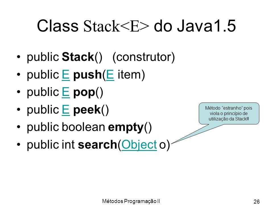 Métodos Programação II 26 Class Stack do Java1.5 public Stack() (construtor) public E push(E item)E public E pop()E public E peek()E public boolean em