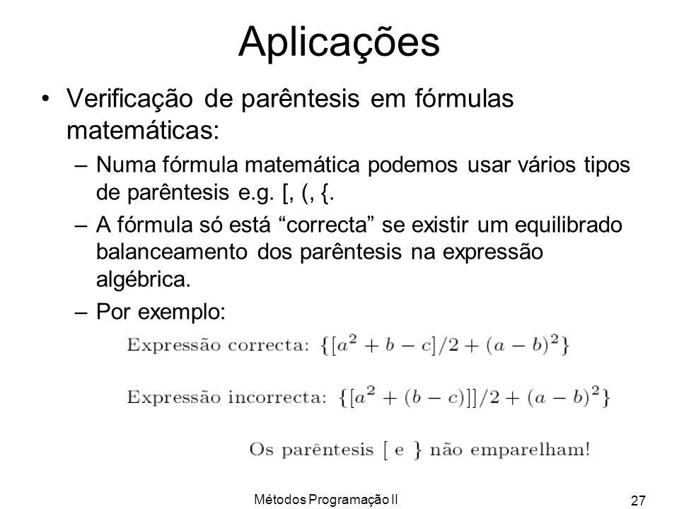 Métodos Programação II 27 Aplicações Verificação de parêntesis em fórmulas matemáticas: –Numa fórmula matemática podemos usar vários tipos de parêntes