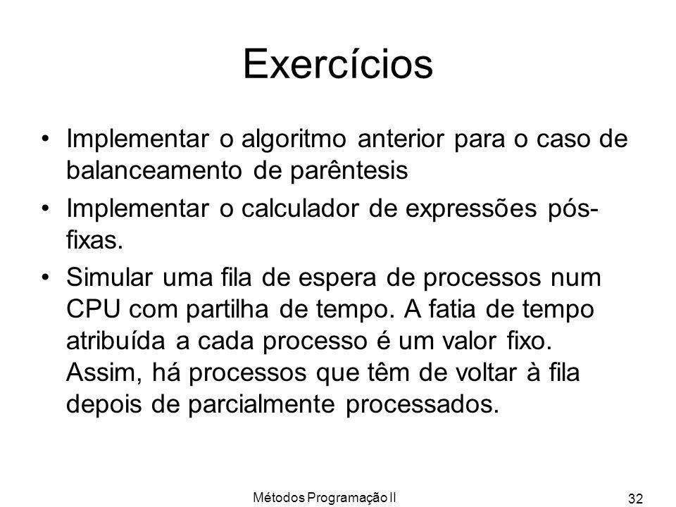 Métodos Programação II 32 Exercícios Implementar o algoritmo anterior para o caso de balanceamento de parêntesis Implementar o calculador de expressõe