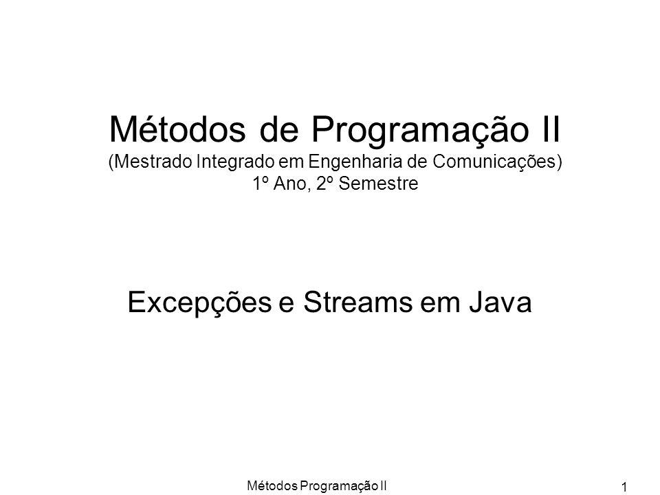 Métodos Programação II 1 Métodos de Programação II (Mestrado Integrado em Engenharia de Comunicações) 1º Ano, 2º Semestre Excepções e Streams em Java