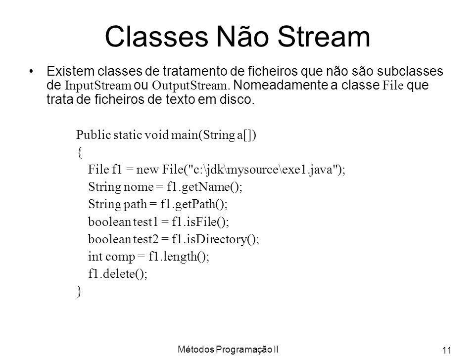 Métodos Programação II 11 Classes Não Stream Existem classes de tratamento de ficheiros que não são subclasses de InputStream ou OutputStream. Nomeada