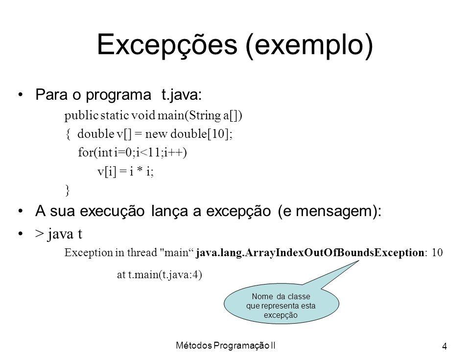 Métodos Programação II 5 Definição de blocos de vigilância de excepções Declaração de blocos de código onde são tratadas as excepções: O Java usa cinco keywords para estas declarações try / catch / throw / throws / finally try{ Definição do bloco do código a detectar a ocorrência da excepção } catch(Id_da_excepção var1) { Definir tratamento a dar a este caso.