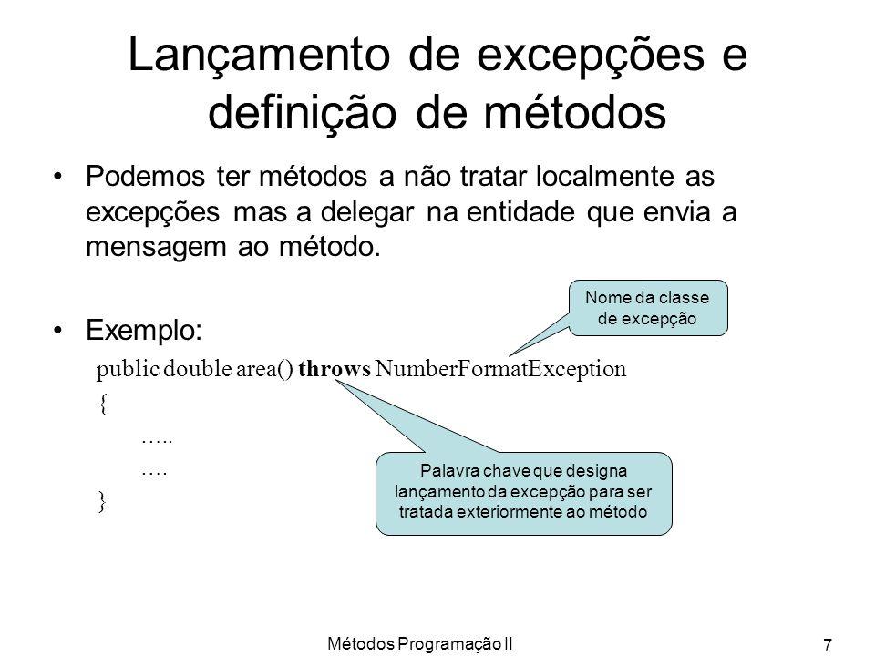 Métodos Programação II 7 Lançamento de excepções e definição de métodos Podemos ter métodos a não tratar localmente as excepções mas a delegar na enti