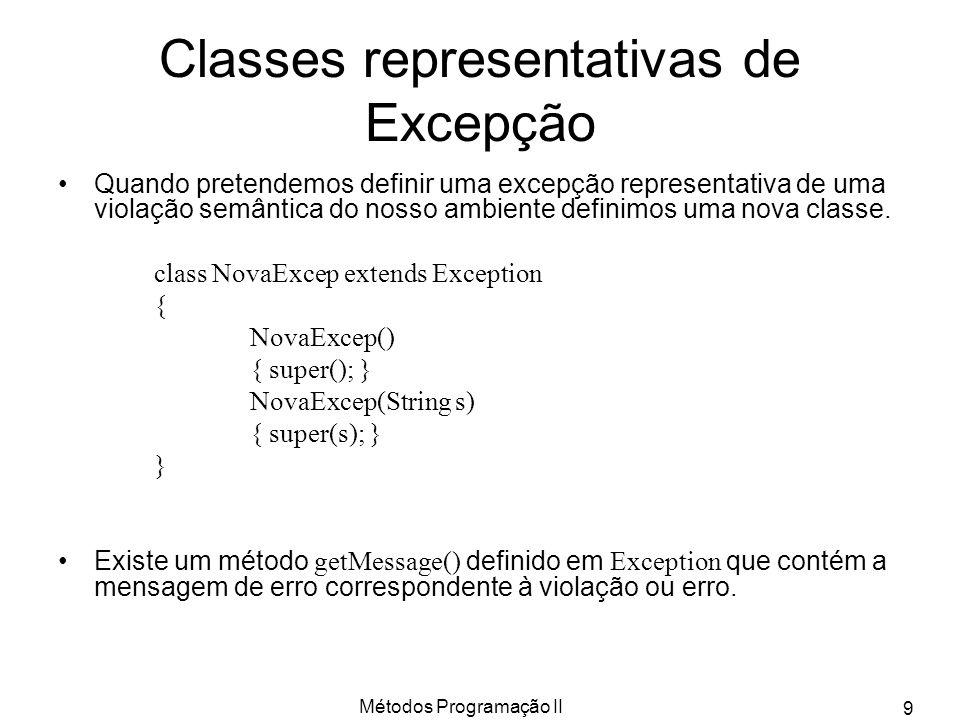 Métodos Programação II 9 Classes representativas de Excepção Quando pretendemos definir uma excepção representativa de uma violação semântica do nosso