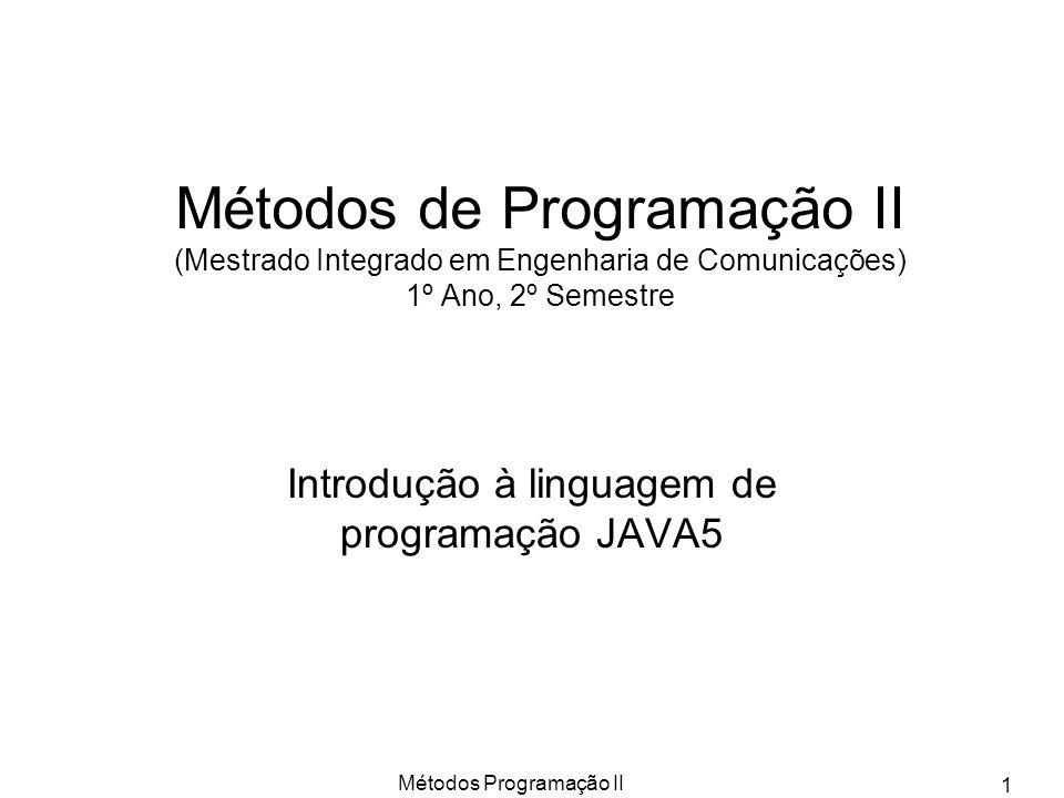 Métodos Programação II 1 Métodos de Programação II (Mestrado Integrado em Engenharia de Comunicações) 1º Ano, 2º Semestre Introdução à linguagem de pr