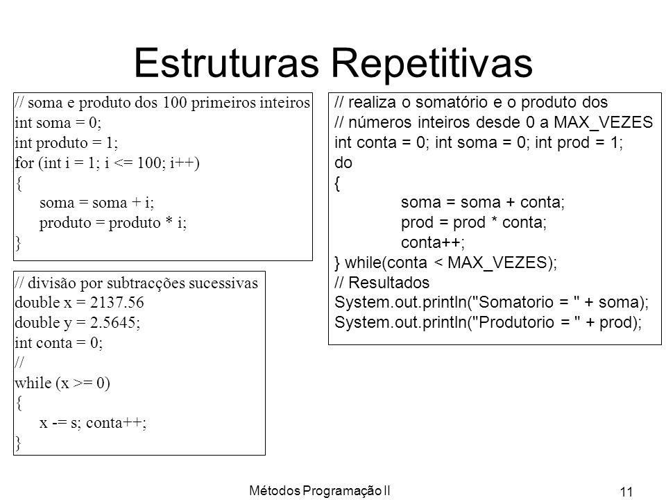 Métodos Programação II 11 Estruturas Repetitivas // soma e produto dos 100 primeiros inteiros int soma = 0; int produto = 1; for (int i = 1; i <= 100;