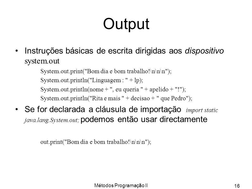 Métodos Programação II 16 Output Instruções básicas de escrita dirigidas aos dispositivo system.out System.out.print(